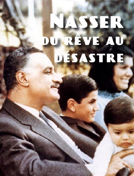 Nasser, du rêve au désastre