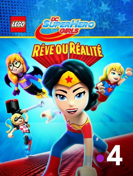 France 4 - Lego DC Super Hero Girls : Rêve ou réalité