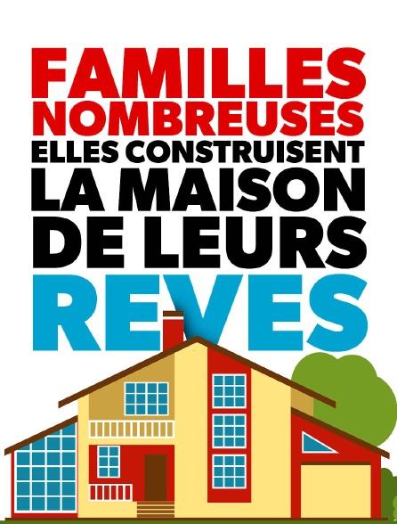 Familles nombreuses : elles construisent la maison de leurs rêves