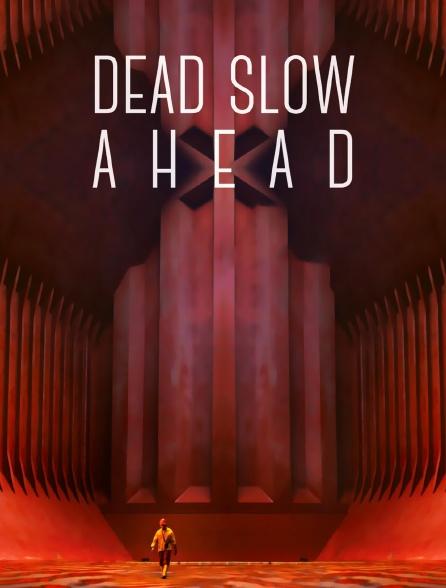 Dead Slow Ahead