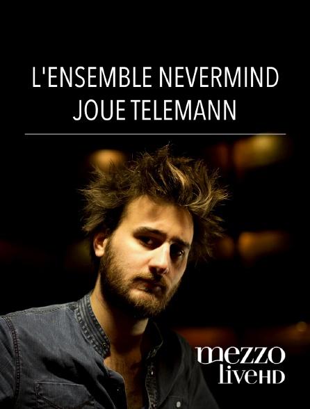 Mezzo Live HD - L'Ensemble Nevermind joue Telemann