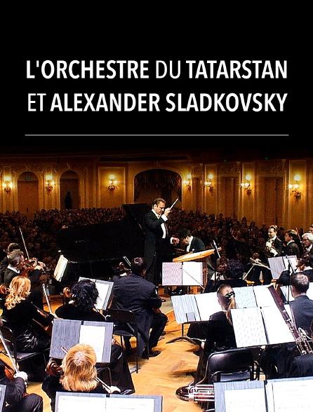 L'Orchestre du Tatarstan et Alexander Sladkovsky