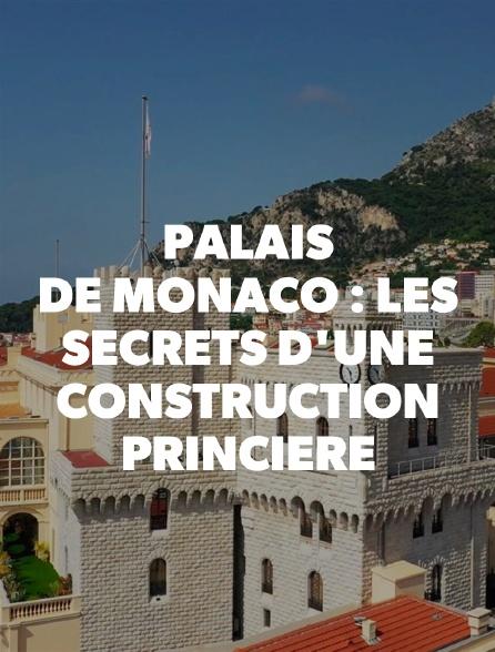 Palais de Monaco : les secrets d'une construction princière