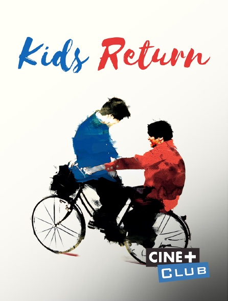 Ciné+ Club - Kids Return