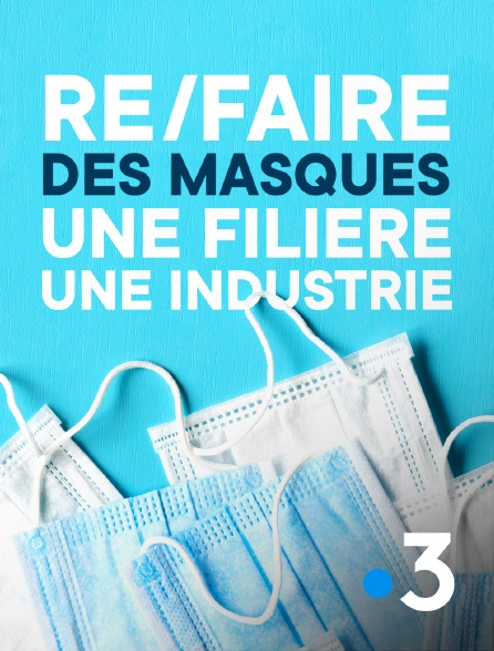 France 3 - Re/faire des masques, une filière, une industrie