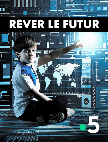 France 5 - Rêver le futur