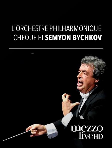 Mezzo Live HD - L'Orchestre philharmonique tchèque et Semyon Bychkov