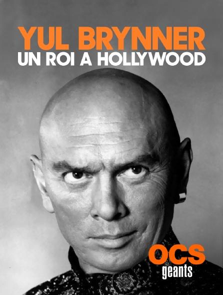 OCS Géants - Yul Brynner, un roi à Hollywood