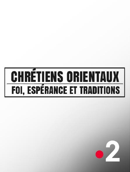 France 2 - Chrétiens orientaux : Foi, espérances et traditions
