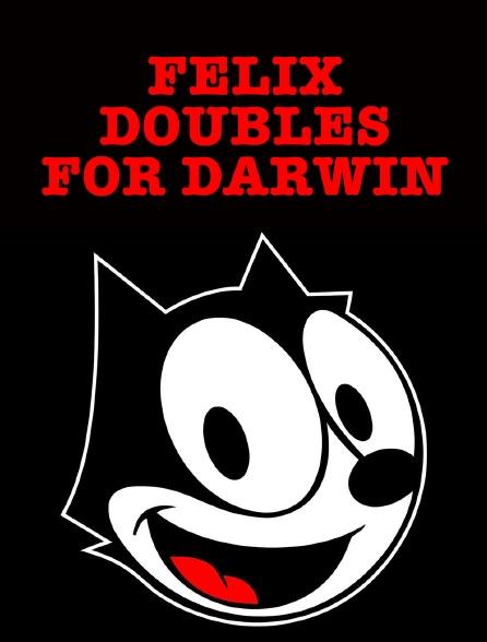 Felix Doubles for Darwin