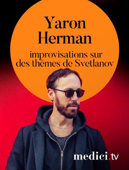 Medici - Yaron Herman : improvisations sur des thèmes de Svetlanov, compositeur russe !
