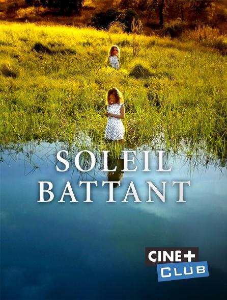 Ciné+ Club - Soleil battant