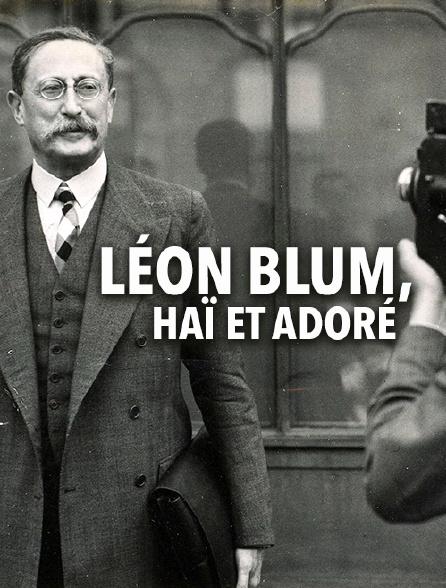 Léon Blum, haï et adoré