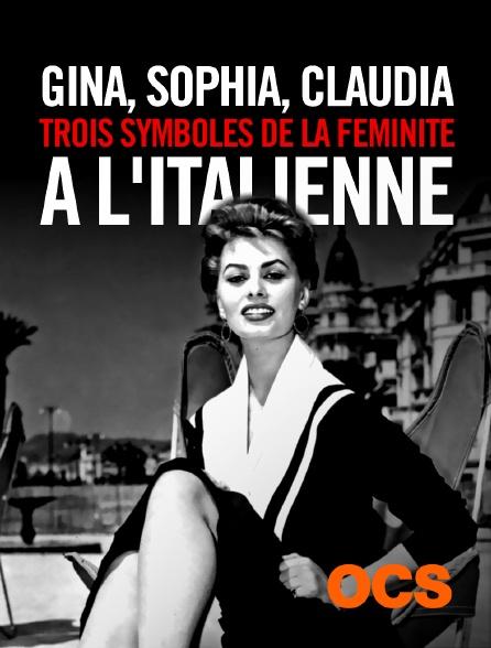 OCS - Gina, Sophia, Claudia, trois symboles de la féminité à l'italienne