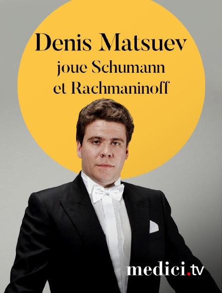 Medici - Denis Matsuev joue Schumann et Rachmaninoff