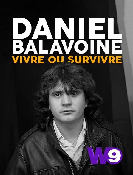 W9 - Daniel Balavoine : vivre ou survivre