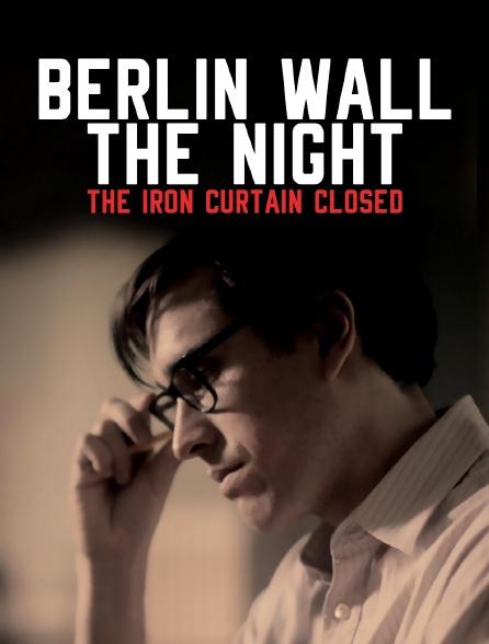 Berlin Wall : The Night the Iron Curtain Closed