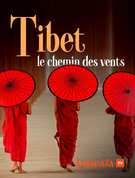 Ushuaïa TV - Tibet, le chemin des vents
