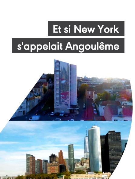 Et si New York s'appelait Angoulême