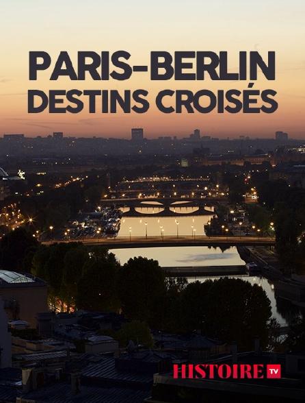 HISTOIRE TV - Paris-berlin, destins croisés