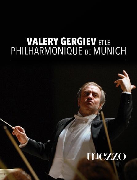 Mezzo - Valery Gergiev et le Philharmonique de Munich