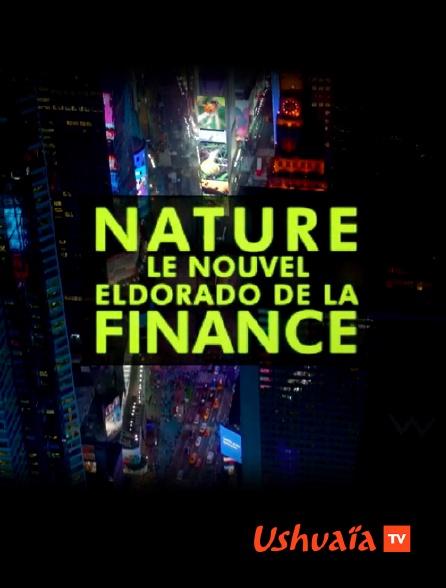Ushuaïa TV - Nature, le nouvel eldorado de la finance