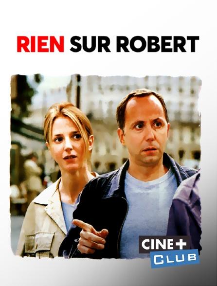 Ciné+ Club - Rien sur Robert