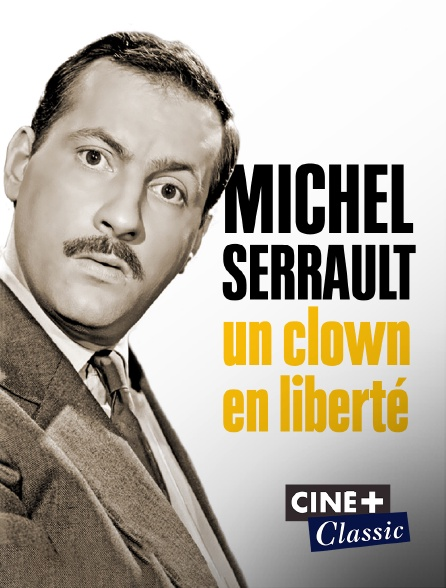 Ciné+ Classic - Michel Serrault, un clown en liberté