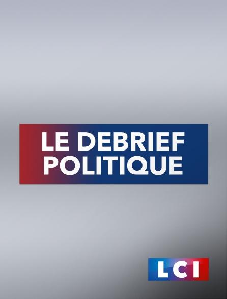 LCI - La Chaîne Info - Le debrief politique