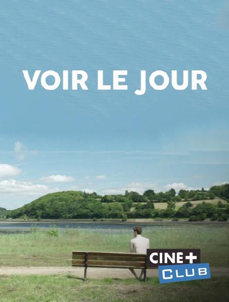 Ciné+ Club - Voir le jour