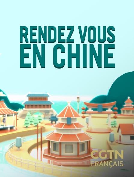 CGTN FR - Rendez-vous en Chine