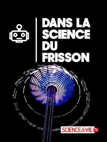 Science et Vie TV - La science du frisson