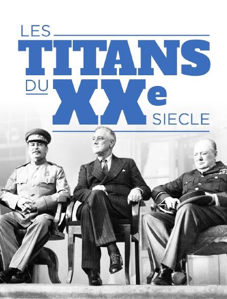 Les titans du XXe siècle