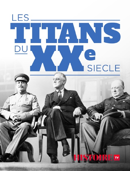 HISTOIRE TV - Les titans du XXe siècle