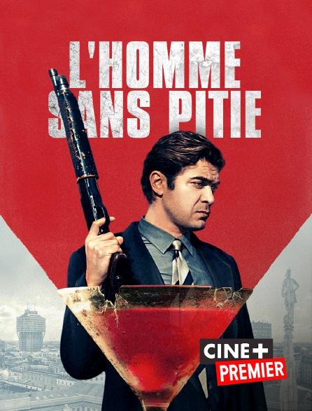 Ciné+ Premier - L'homme sans pitié