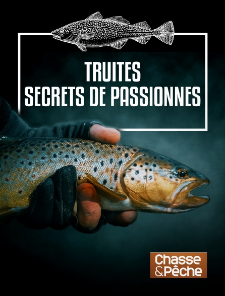 Chasse et pêche - Truites : secrets de passionnés