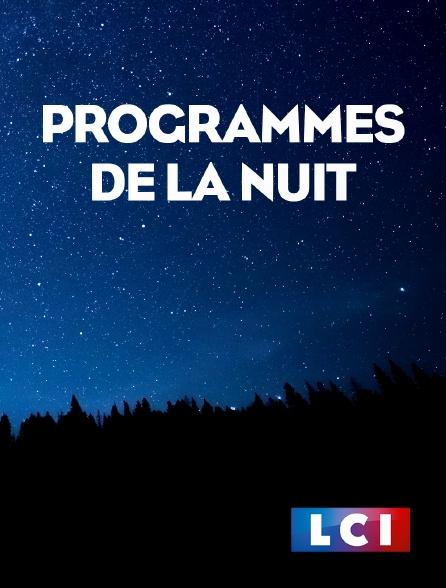 LCI - La Chaîne Info - Programmes de la nuit