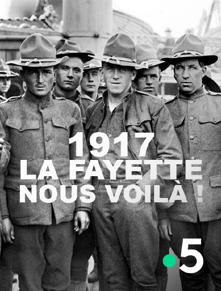 France 5 - 1917, «La Fayette nous voilà !»