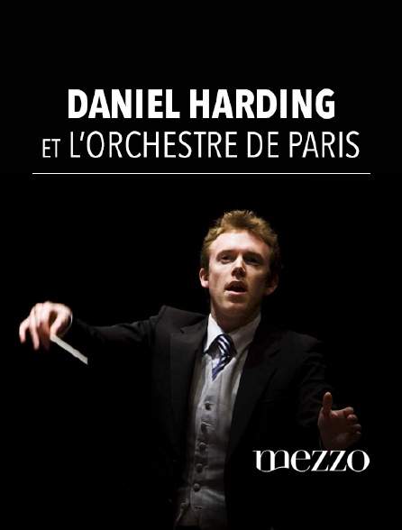 Mezzo - Daniel Harding et l'Orchestre de Paris
