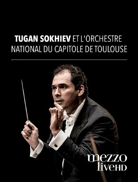Mezzo Live HD - Tugan Sokhiev et l'Orchestre National du Capitole de Toulouse