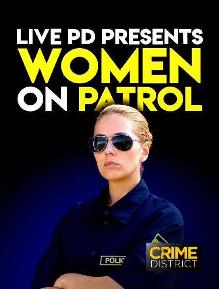 Crime District - Live PD Presents : Women on Patrol