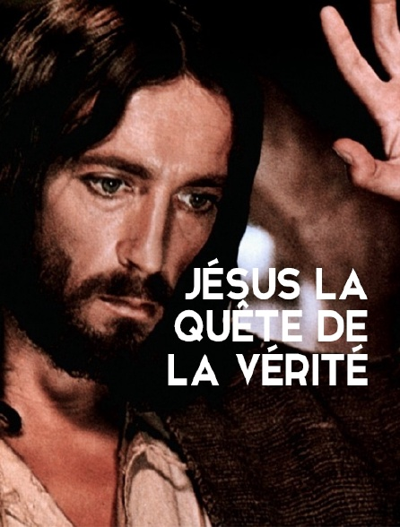 Jésus, la quête de la vérité
