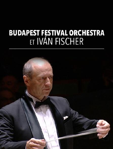 Budapest Festival Orchestra et Iván Fischer