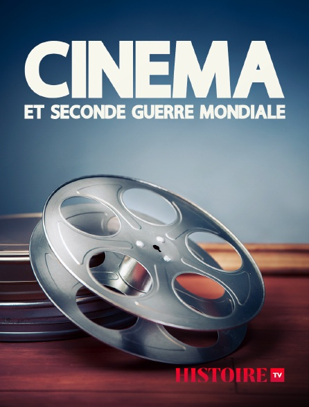 HISTOIRE TV - Cinéma et Seconde Guerre mondiale