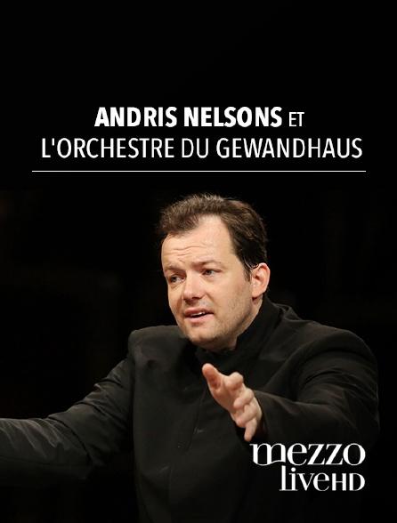 Mezzo Live HD - Andris Nelsons et l'Orchestre du Gewandhaus