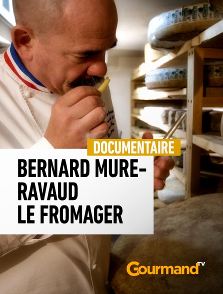 Gourmand TV - Bernard Mure-Ravaud, le fromager des Alpes