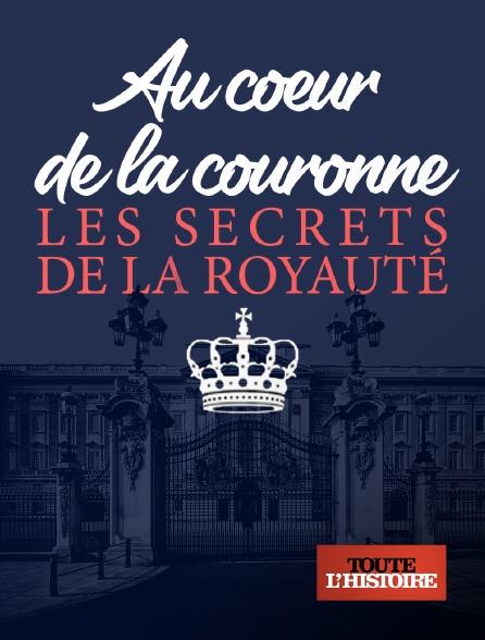 Toute l'histoire - Au coeur de la couronne : les secrets de la royauté