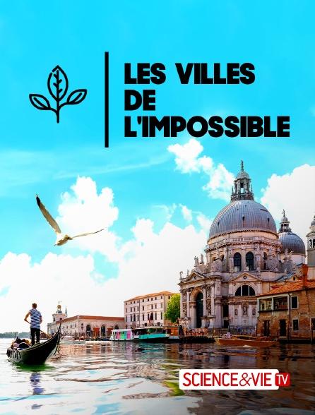 Science et Vie TV - Les villes de l'impossible
