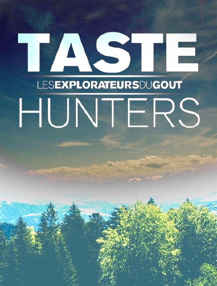 Taste Hunters, les explorateurs du goût