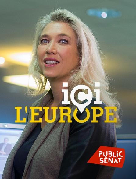 Public Sénat - Ici l'Europe
